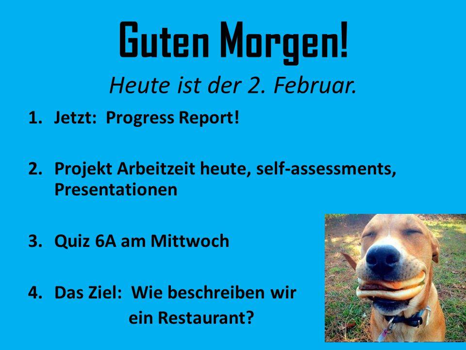 Guten Morgen. Heute ist der 2. Februar. 1.Jetzt: Progress Report.
