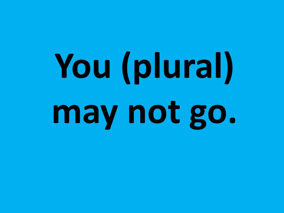 You (plural) may not go.