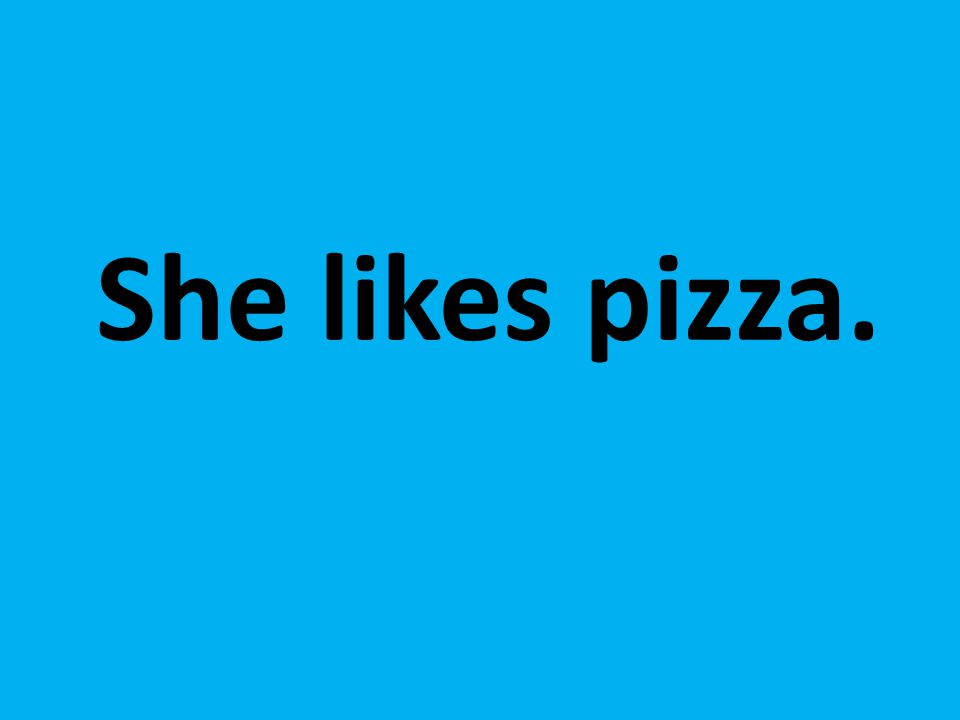 She likes pizza.