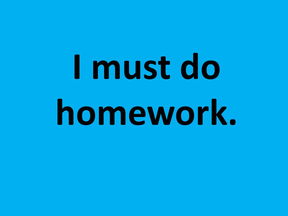 I must do homework.