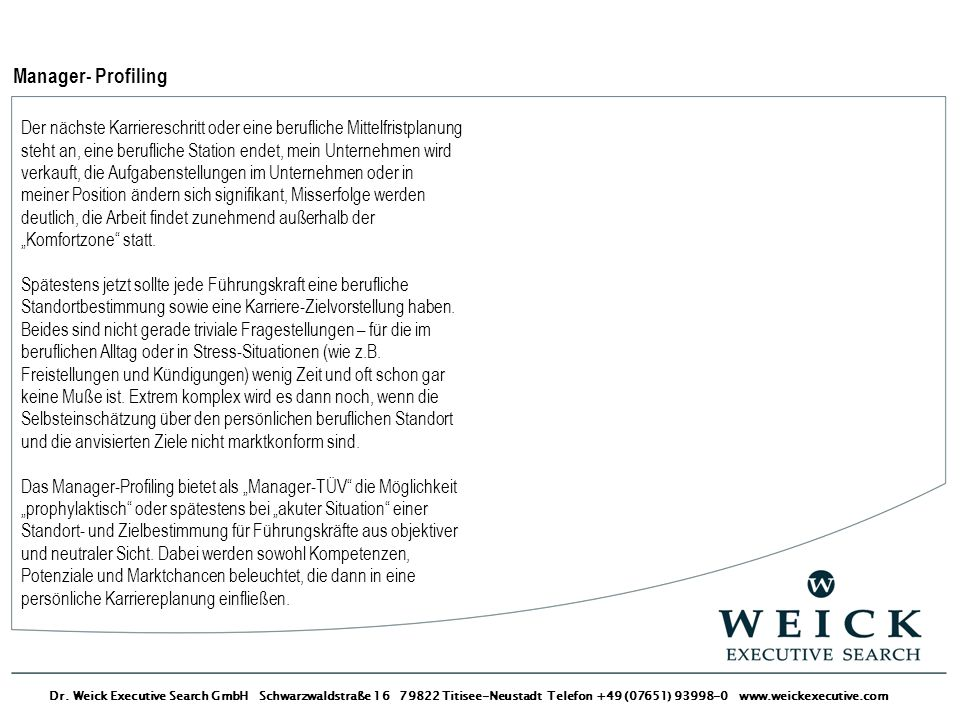 Dr. Weick Executive Search GmbH Schwarzwaldstraße 16 79822 Titisee-Neustadt Telefon +49 (07651) 93998-0 www.weickexecutive.com Manager- Profiling Der