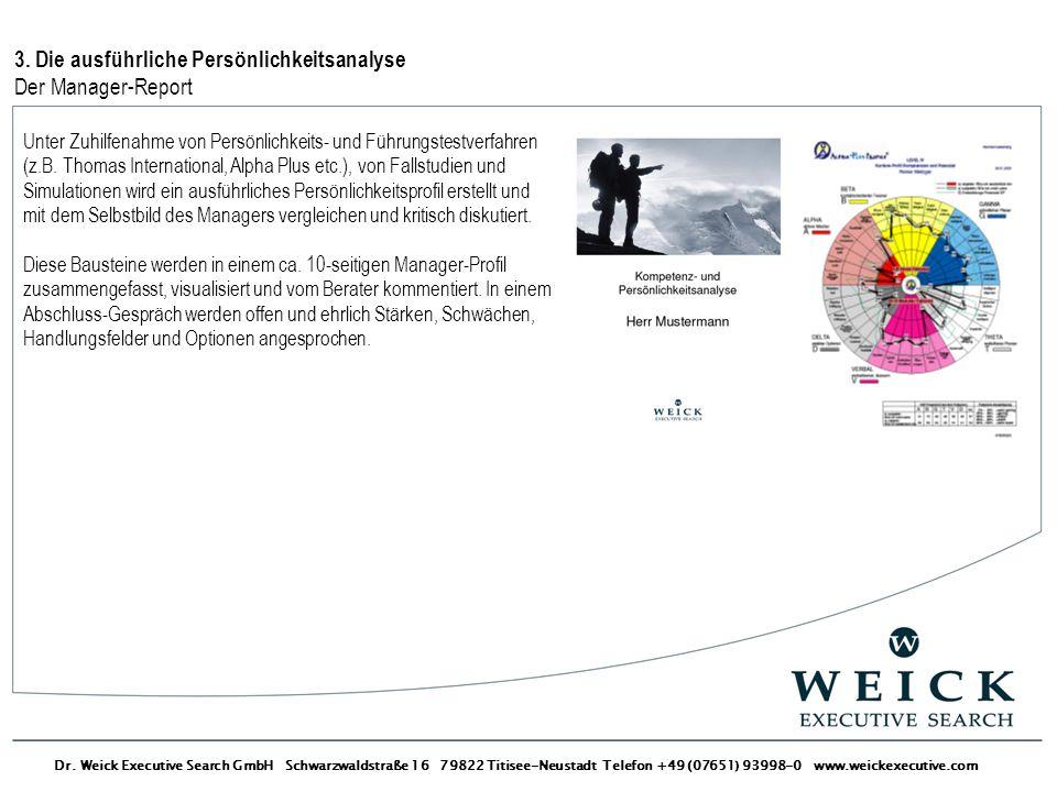 Dr. Weick Executive Search GmbH Schwarzwaldstraße 16 79822 Titisee-Neustadt Telefon +49 (07651) 93998-0 www.weickexecutive.com 3. Die ausführliche Per