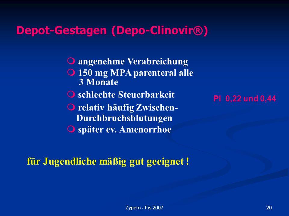 20Zypern - Fis 2007 Depot-Gestagen (Depo-Clinovir®)  angenehme Verabreichung  150 mg MPA parenteral alle 3 Monate  schlechte Steuerbarkeit  relati