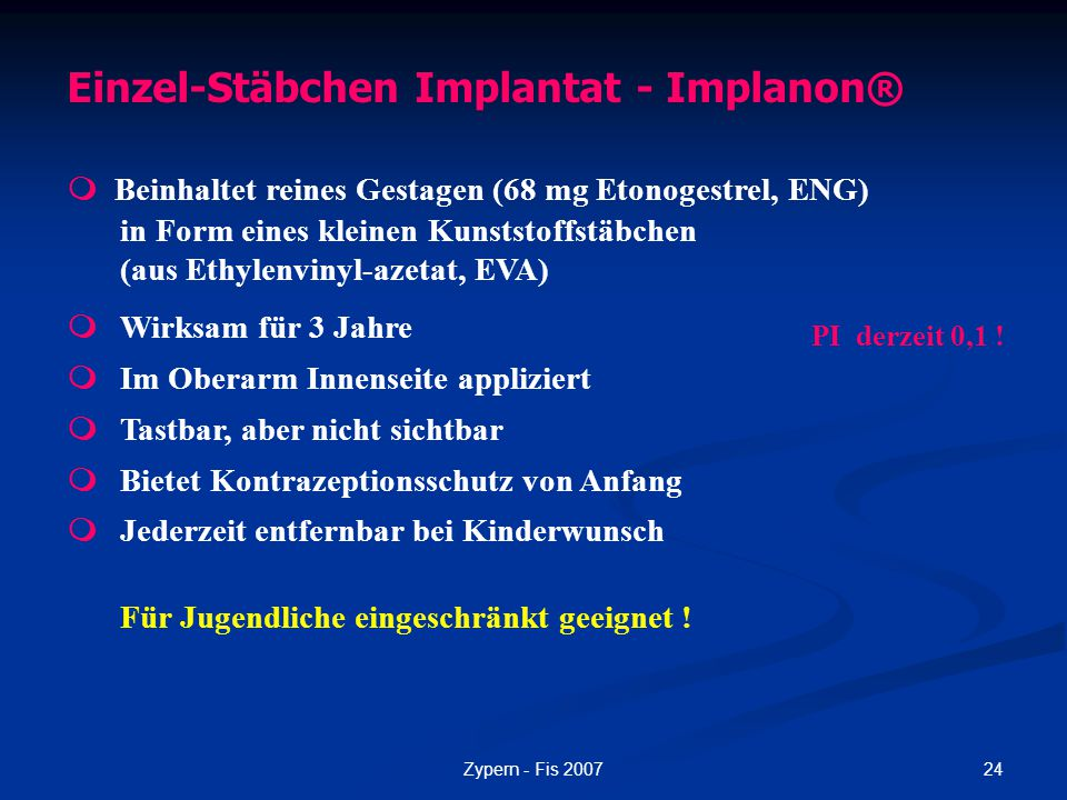 24Zypern - Fis 2007 Einzel-Stäbchen Implantat - Implanon®  Beinhaltet reines Gestagen (68 mg Etonogestrel, ENG) in Form eines kleinen Kunststoffstäbc