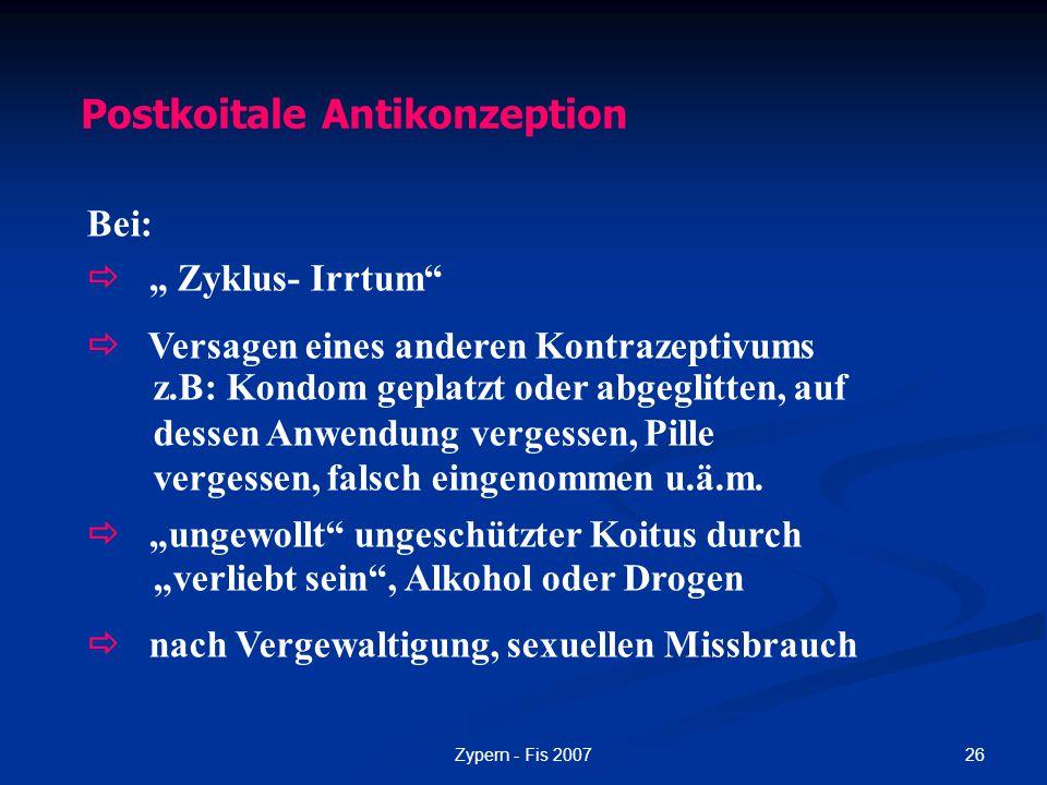 """26Zypern - Fis 2007 Postkoitale Antikonzeption Bei:  """" Zyklus- Irrtum""""  Versagen eines anderen Kontrazeptivums z.B: Kondom geplatzt oder abgeglitten"""