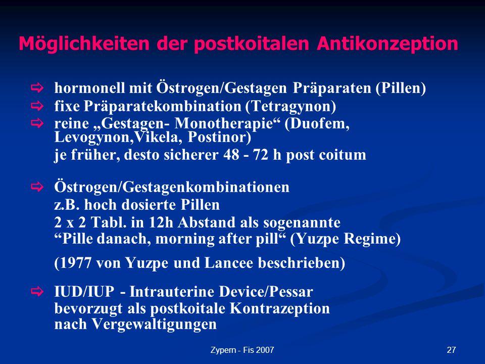 27Zypern - Fis 2007 Möglichkeiten der postkoitalen Antikonzeption  hormonell mit Östrogen/Gestagen Präparaten (Pillen)  fixe Präparatekombination (T