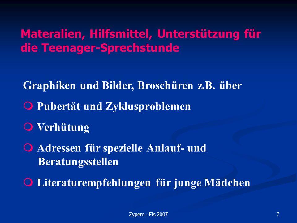 7Zypern - Fis 2007 Materalien, Hilfsmittel, Unterstützung für die Teenager-Sprechstunde Graphiken und Bilder, Broschüren z.B. über  Pubertät und Zykl