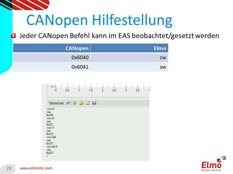 21 CANopen Hilfestellung Jeder CANopen Befehl kann im EAS beobachtet/gesetzt werden CANopenElmo 0x6040cw 0x6041sw