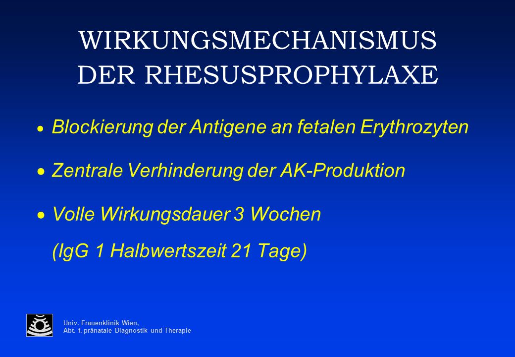 Univ. Frauenklinik Wien, Abt. f. pränatale Diagnostik und Therapie WIRKUNGSMECHANISMUS DER RHESUSPROPHYLAXE  Blockierung der Antigene an fetalen Eryt