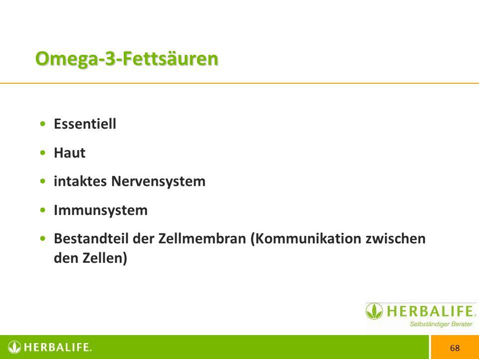 68 Omega-3-Fettsäuren Essentiell Haut intaktes Nervensystem Immunsystem Bestandteil der Zellmembran (Kommunikation zwischen den Zellen)