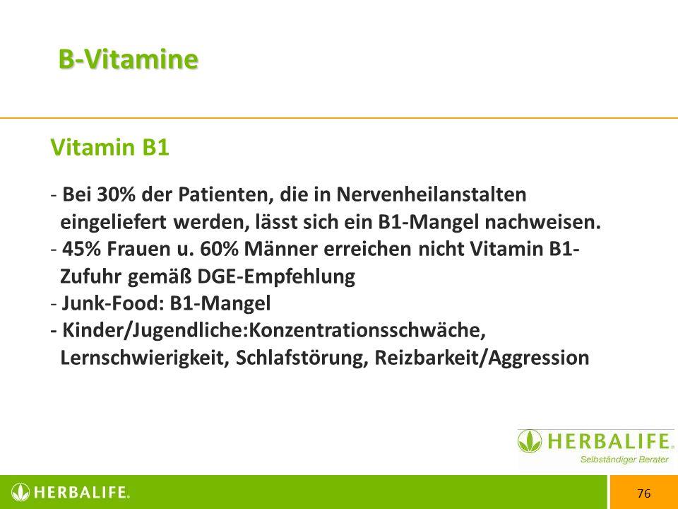 76 Vitamin B1 - Bei 30% der Patienten, die in Nervenheilanstalten eingeliefert werden, lässt sich ein B1-Mangel nachweisen.