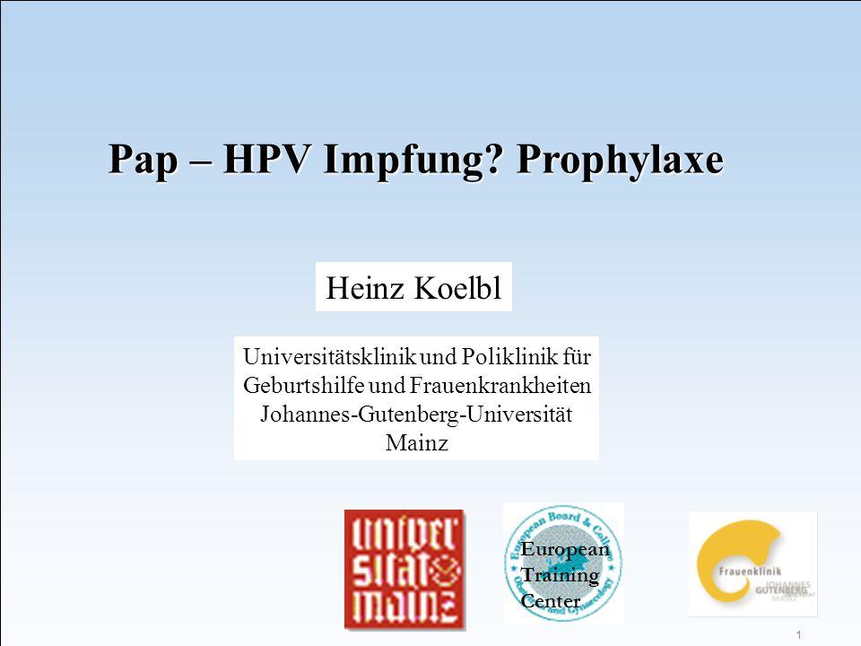 1 Universitätsklinik und Poliklinik für Geburtshilfe und Frauenkrankheiten Johannes-Gutenberg-Universität Mainz Pap – HPV Impfung? Prophylaxe Heinz Ko