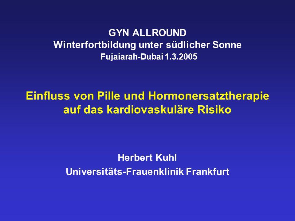 GYN ALLROUND Winterfortbildung unter südlicher Sonne Fujaiarah-Dubai 1.3.2005 Einfluss von Pille und Hormonersatztherapie auf das kardiovaskuläre Risiko Herbert Kuhl Universitäts-Frauenklinik Frankfurt