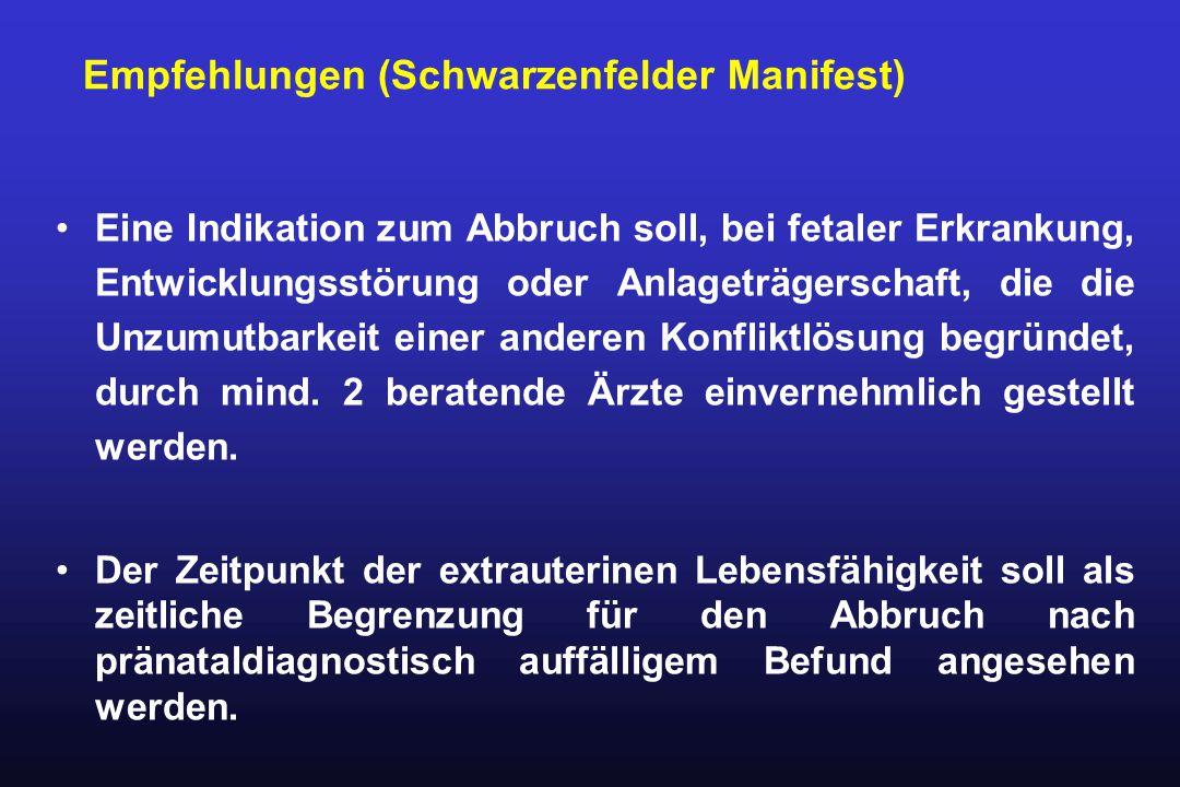 Empfehlungen (Schwarzenfelder Manifest) Eine Indikation zum Abbruch soll, bei fetaler Erkrankung, Entwicklungsstörung oder Anlageträgerschaft, die die