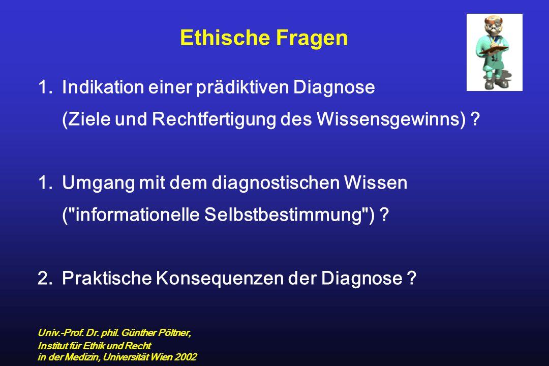 Ethische Fragen 1.Indikation einer prädiktiven Diagnose (Ziele und Rechtfertigung des Wissensgewinns) ? 1.Umgang mit dem diagnostischen Wissen (