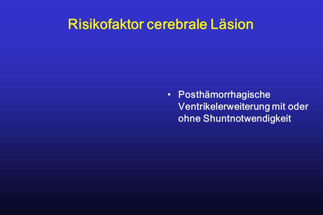 Risikofaktor cerebrale Läsion Posthämorrhagische Ventrikelerweiterung mit oder ohne Shuntnotwendigkeit