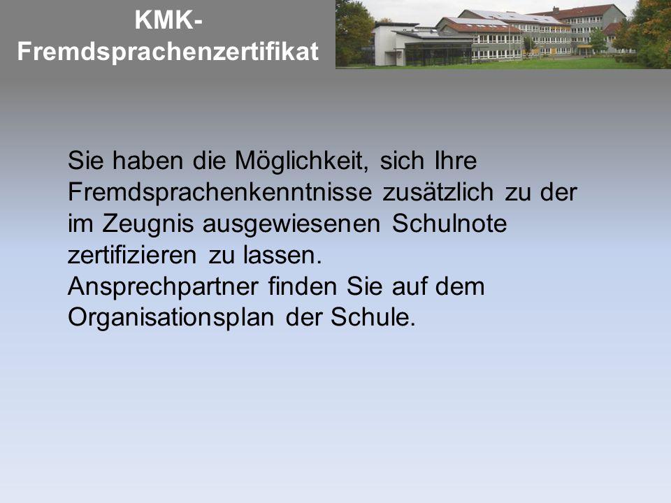 KMK- Fremdsprachenzertifikat Sie haben die Möglichkeit, sich Ihre Fremdsprachenkenntnisse zusätzlich zu der im Zeugnis ausgewiesenen Schulnote zertifizieren zu lassen.