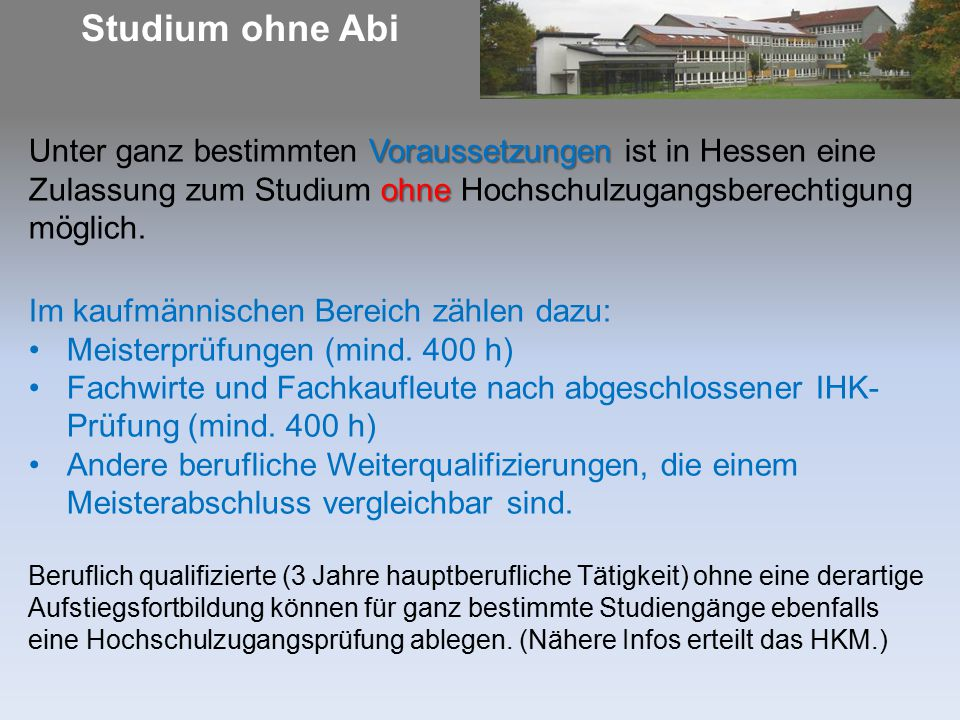 Studium ohne Abi Voraussetzungen ohne Unter ganz bestimmten Voraussetzungen ist in Hessen eine Zulassung zum Studium ohne Hochschulzugangsberechtigung möglich.