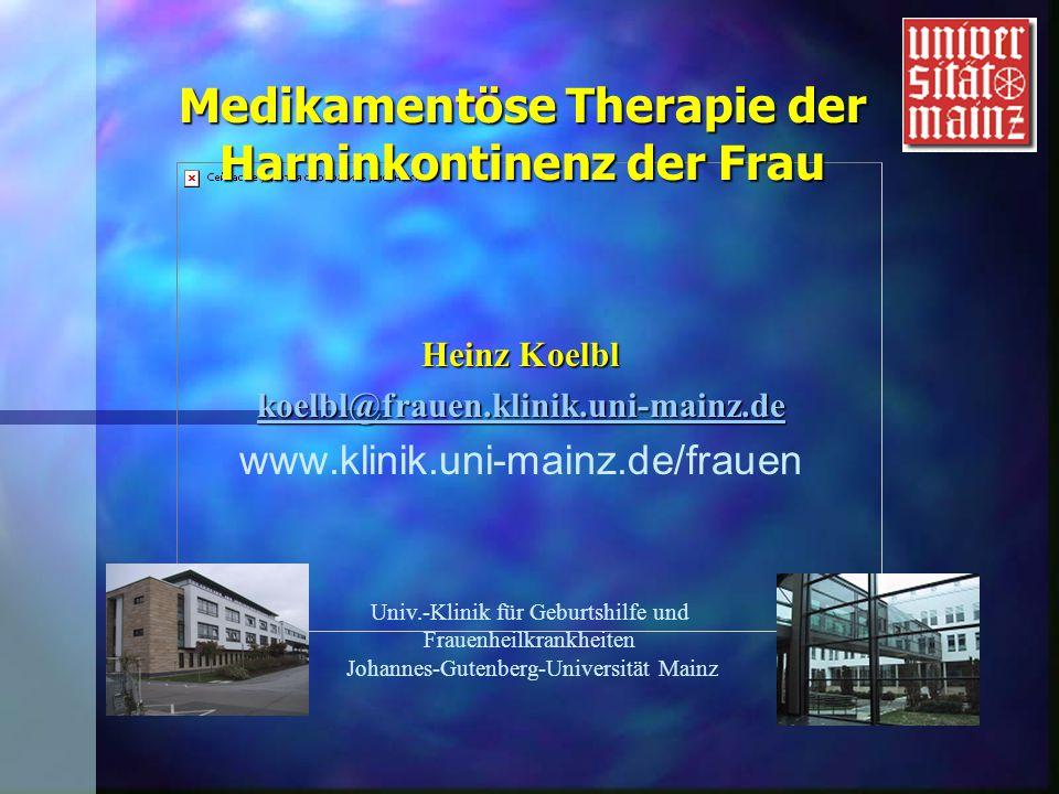 Heinz Koelbl koelbl@frauen.klinik.uni-mainz.de www.klinik.uni-mainz.de/frauen Medikamentöse Therapie der Harninkontinenz der Frau Univ.-Klinik für Geburtshilfe und Frauenheilkrankheiten Johannes-Gutenberg-Universität Mainz