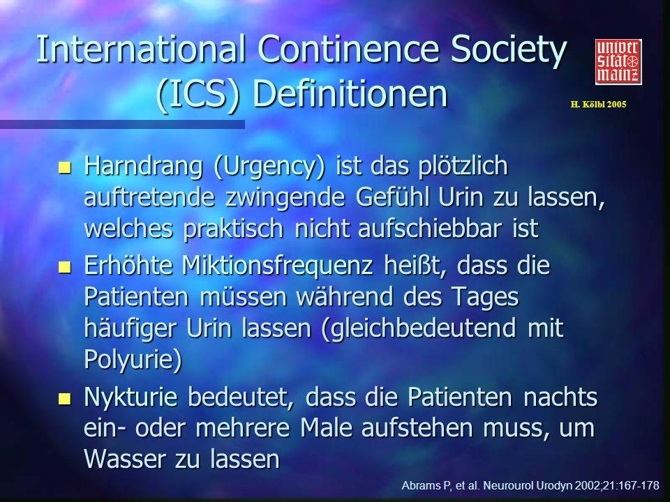 H. Kölbl 2005 International Continence Society (ICS) Definitionen n Harndrang (Urgency) ist das plötzlich auftretende zwingende Gefühl Urin zu lassen,