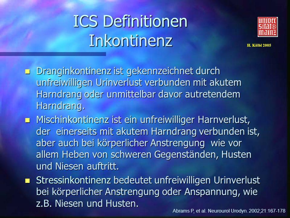 H. Kölbl 2005 ICS Definitionen Inkontinenz n Dranginkontinenz ist gekennzeichnet durch unfreiwilligen Urinverlust verbunden mit akutem Harndrang oder