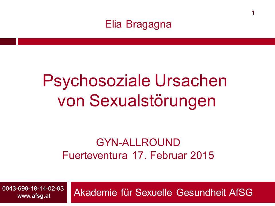 Akademie für Sexuelle Gesundheit AfSG 1 0043-699-18-14-02-93 www.afsg.at Elia Bragagna Psychosoziale Ursachen von Sexualstörungen GYN-ALLROUND Fuertev