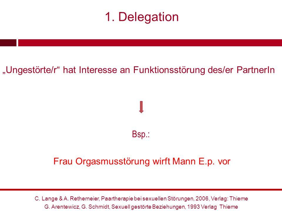 """1. Delegation """"Ungestörte/r"""" hat Interesse an Funktionsstörung des/er PartnerIn Frau Orgasmusstörung wirft Mann E.p. vor Bsp.: G. Arentewicz, G. Schmi"""