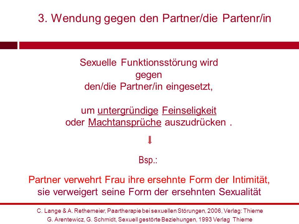 Sexuelle Funktionsstörung wird gegen den/die Partner/in eingesetzt, um untergründige Feinseligkeit oder Machtansprüche auszudrücken. Bsp.: Partner ver