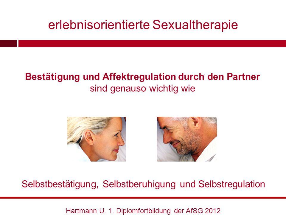 Bestätigung und Affektregulation durch den Partner sind genauso wichtig wie Hartmann U. 1. Diplomfortbildung der AfSG 2012 erlebnisorientierte Sexualt