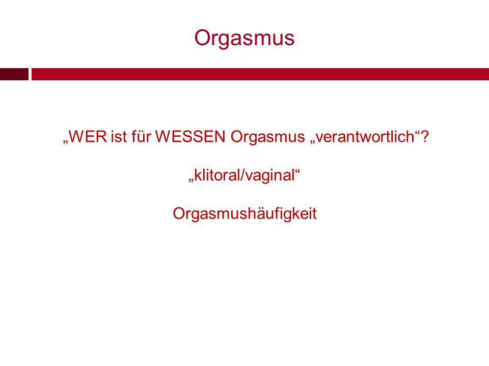 """Orgasmus """"klitoral/vaginal"""" """"WER ist für WESSEN Orgasmus """"verantwortlich""""? Orgasmushäufigkeit"""
