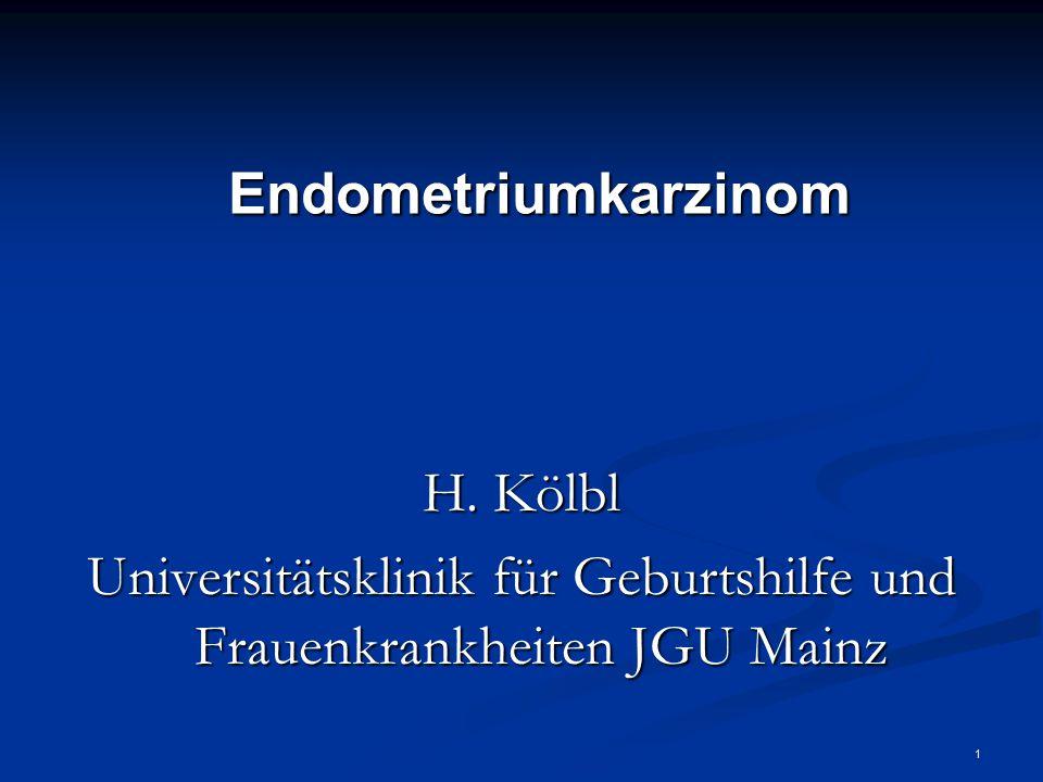 1 Endometriumkarzinom H. Kölbl Universitätsklinik für Geburtshilfe und Frauenkrankheiten JGU Mainz