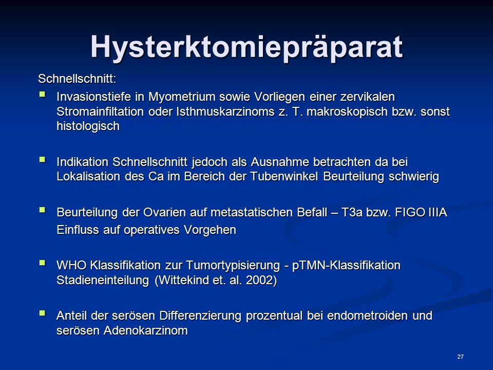 27 Hysterktomiepräparat Schnellschnitt:  Invasionstiefe in Myometrium sowie Vorliegen einer zervikalen Stromainfiltation oder Isthmuskarzinoms z. T.