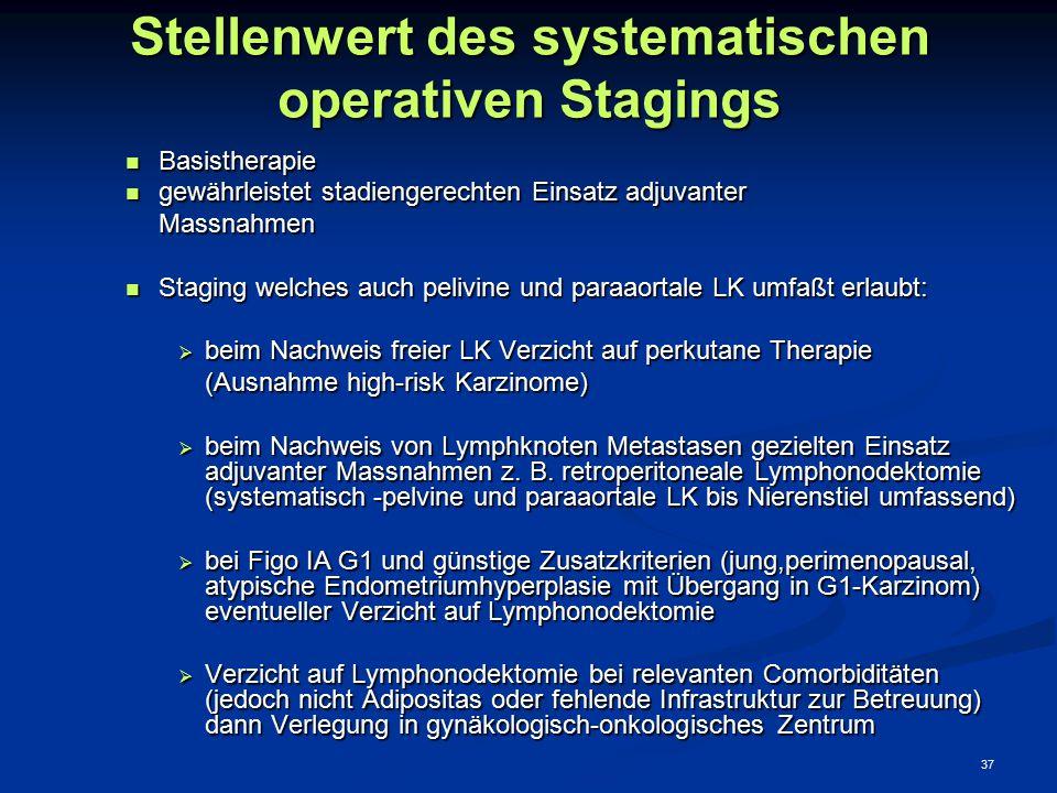 37 Stellenwert des systematischen operativen Stagings Basistherapie Basistherapie gewährleistet stadiengerechten Einsatz adjuvanter gewährleistet stad