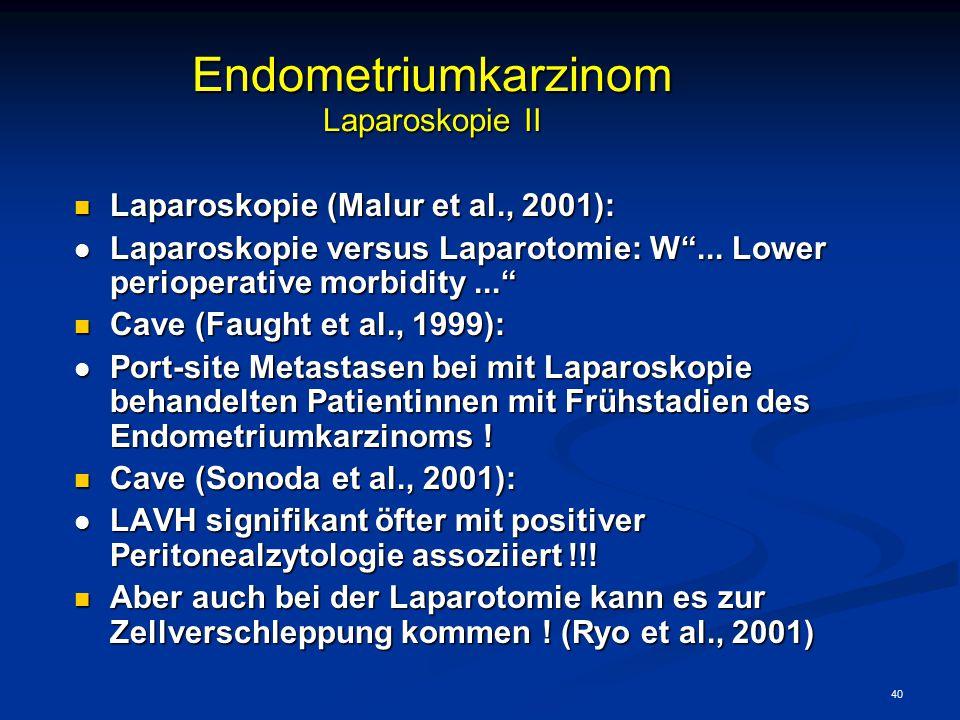 "40 Endometriumkarzinom Laparoskopie II Laparoskopie (Malur et al., 2001): Laparoskopie (Malur et al., 2001): l Laparoskopie versus Laparotomie: W""..."