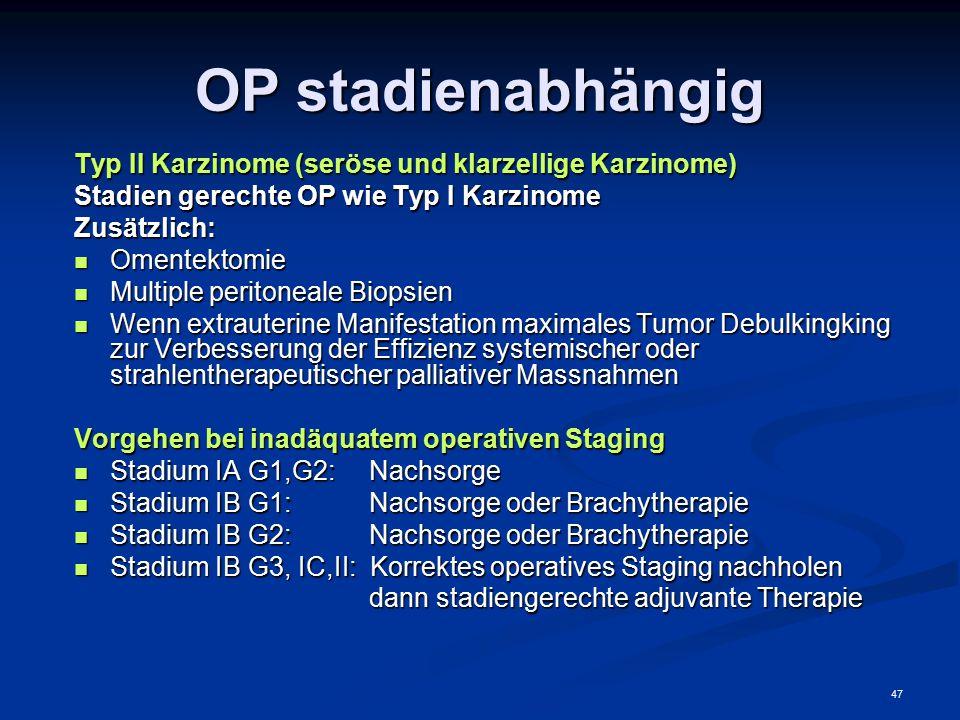 47 OP stadienabhängig Typ II Karzinome (seröse und klarzellige Karzinome) Stadien gerechte OP wie Typ I Karzinome Zusätzlich: Omentektomie Omentektomi