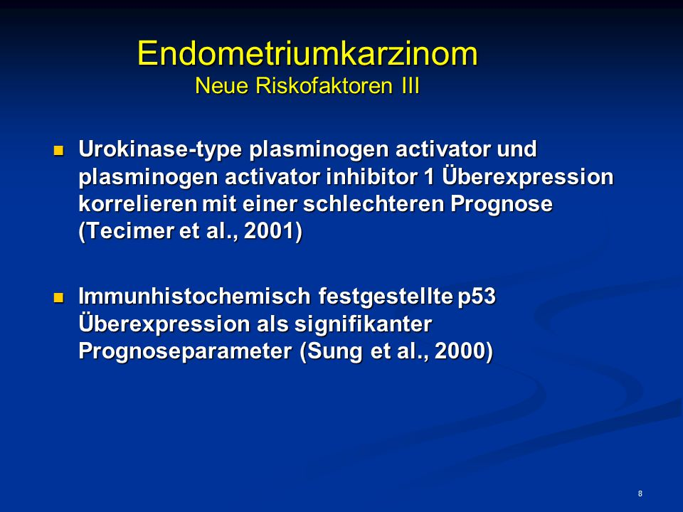 8 Endometriumkarzinom Neue Riskofaktoren III Urokinase-type plasminogen activator und plasminogen activator inhibitor 1 Überexpression korrelieren mit