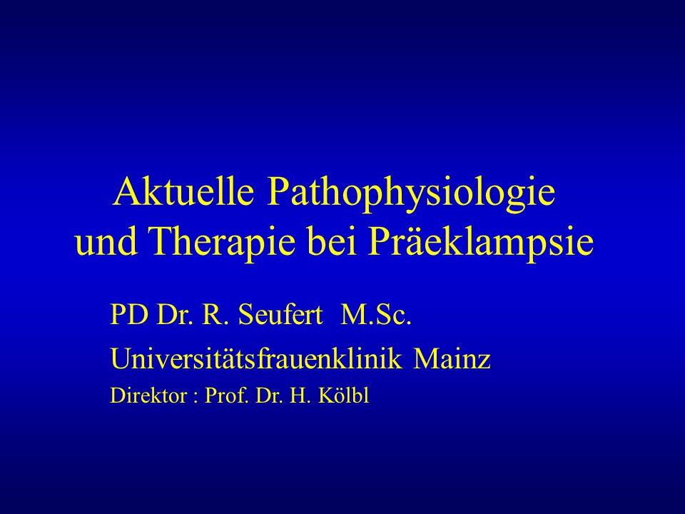 Aktuelle Pathophysiologie und Therapie bei Präeklampsie PD Dr. R. Seufert M.Sc. Universitätsfrauenklinik Mainz Direktor : Prof. Dr. H. Kölbl