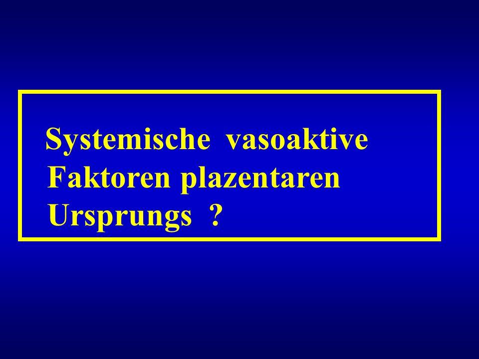 Systemische vasoaktive Faktoren plazentaren Ursprungs ?