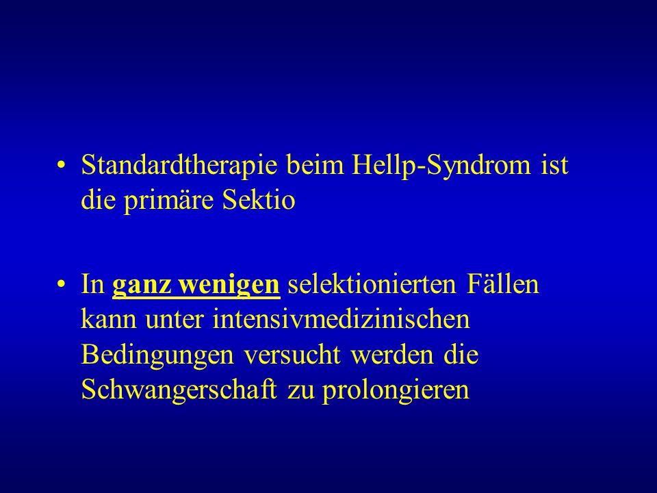 Standardtherapie beim Hellp-Syndrom ist die primäre Sektio In ganz wenigen selektionierten Fällen kann unter intensivmedizinischen Bedingungen versuch