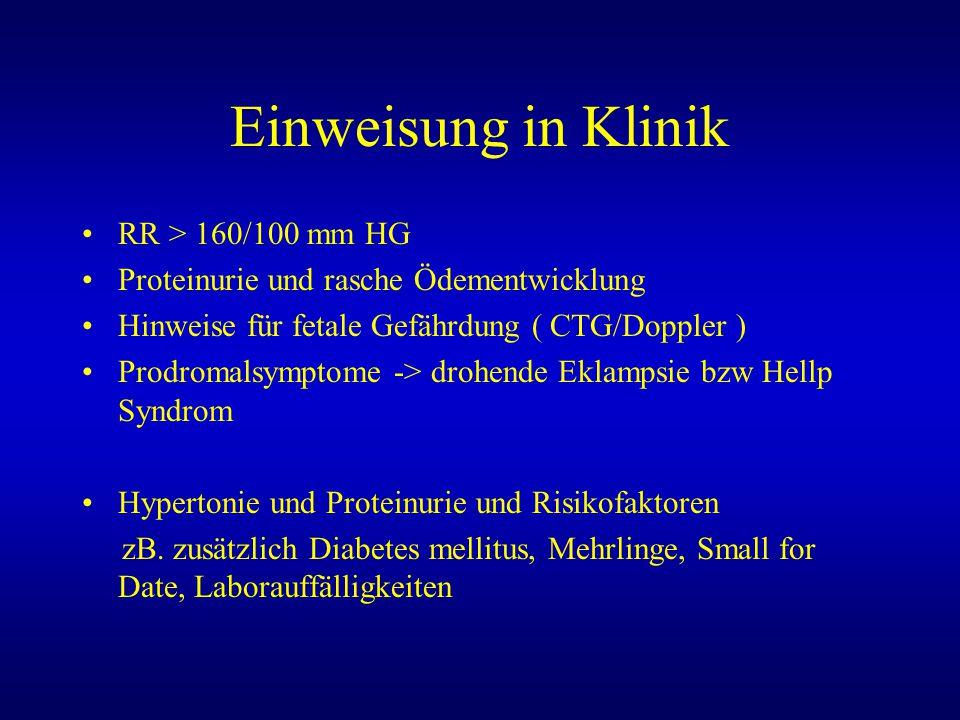 Einweisung in Klinik RR > 160/100 mm HG Proteinurie und rasche Ödementwicklung Hinweise für fetale Gefährdung ( CTG/Doppler ) Prodromalsymptome -> dro