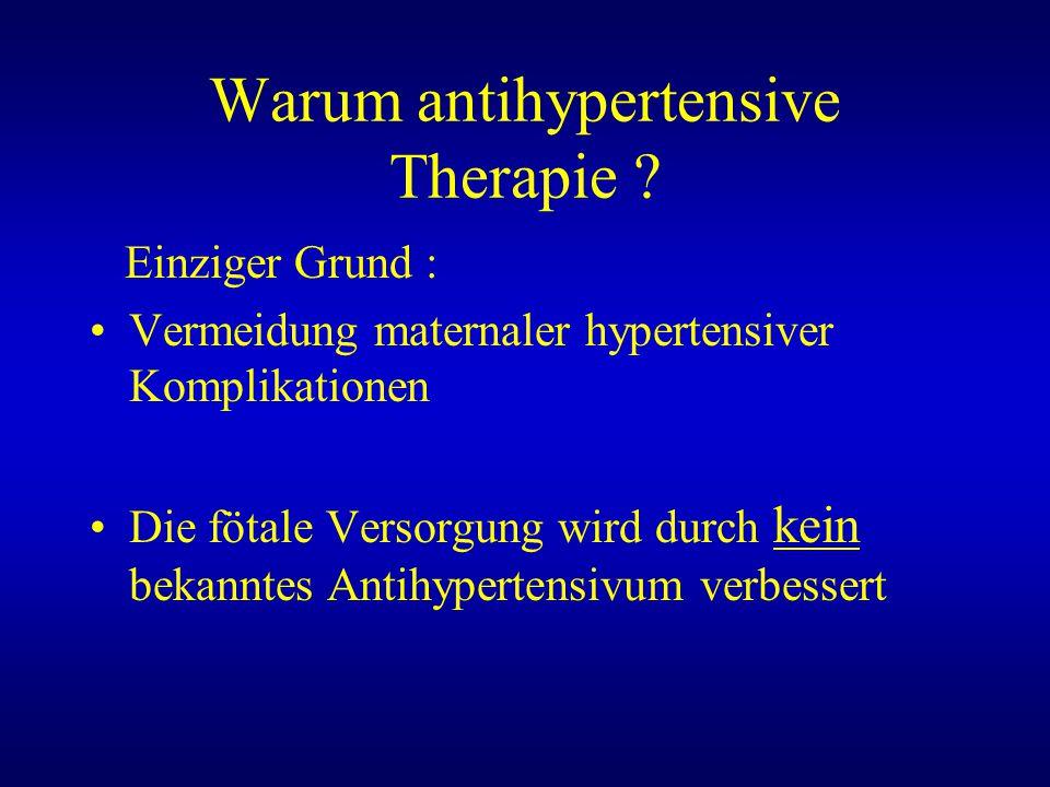Warum antihypertensive Therapie ? Einziger Grund : Vermeidung maternaler hypertensiver Komplikationen Die fötale Versorgung wird durch kein bekanntes