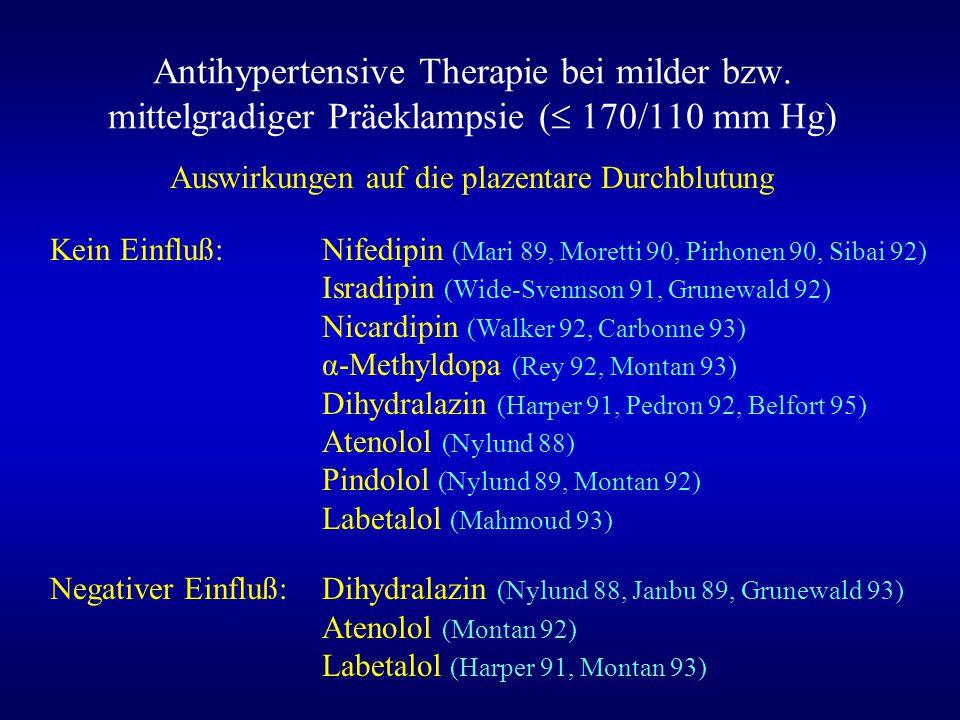 Antihypertensive Therapie bei milder bzw. mittelgradiger Präeklampsie (  170/110 mm Hg) Auswirkungen auf die plazentare Durchblutung Kein Einfluß:Nif