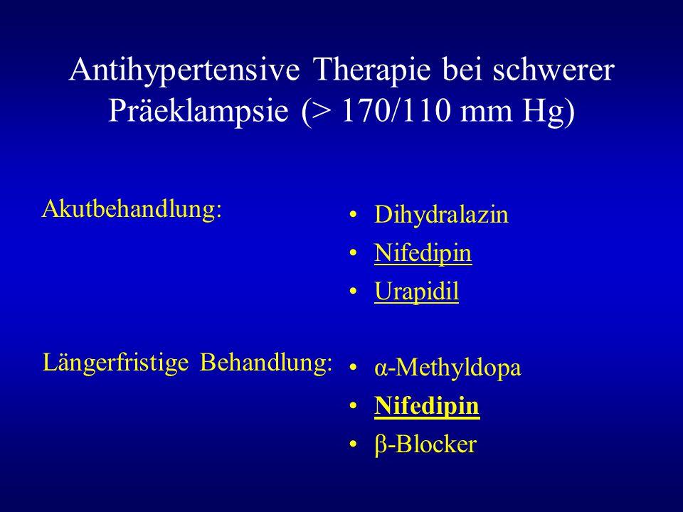 Antihypertensive Therapie bei schwerer Präeklampsie (> 170/110 mm Hg) Dihydralazin Nifedipin Urapidil α-Methyldopa Nifedipin β-Blocker Akutbehandlung: