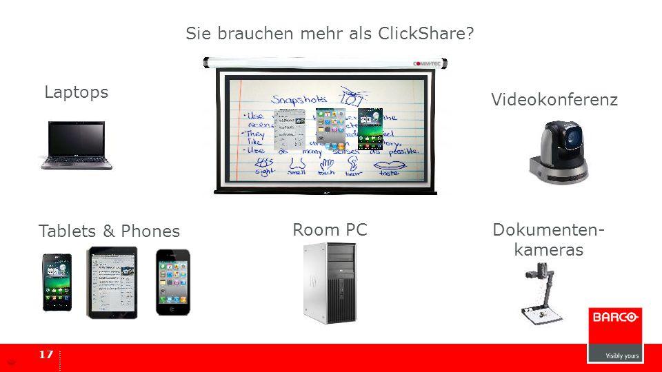 17 Room PC Laptops Dokumenten- kameras Sie brauchen mehr als ClickShare? Tablets & Phones Videokonferenz