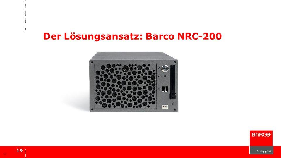 Der Lösungsansatz: Barco NRC-200 19