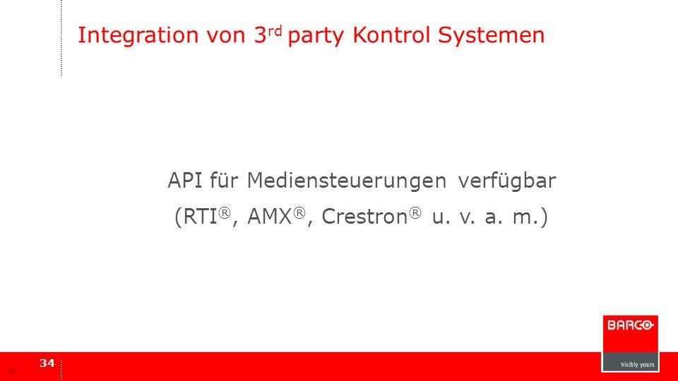 Integration von 3 rd party Kontrol Systemen API für Mediensteuerungen verfügbar (RTI ®, AMX ®, Crestron ® u. v. a. m.) 34