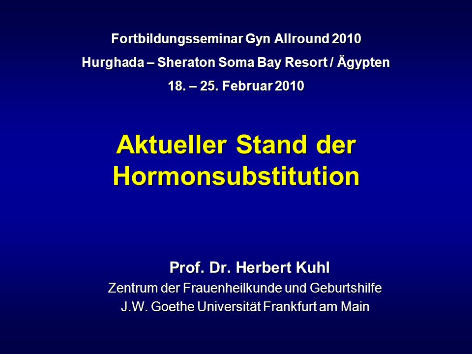 Fortbildungsseminar Gyn Allround 2010 Hurghada – Sheraton Soma Bay Resort / Ägypten 18. – 25. Februar 2010 Prof. Dr. Herbert Kuhl Prof. Dr. Herbert Ku