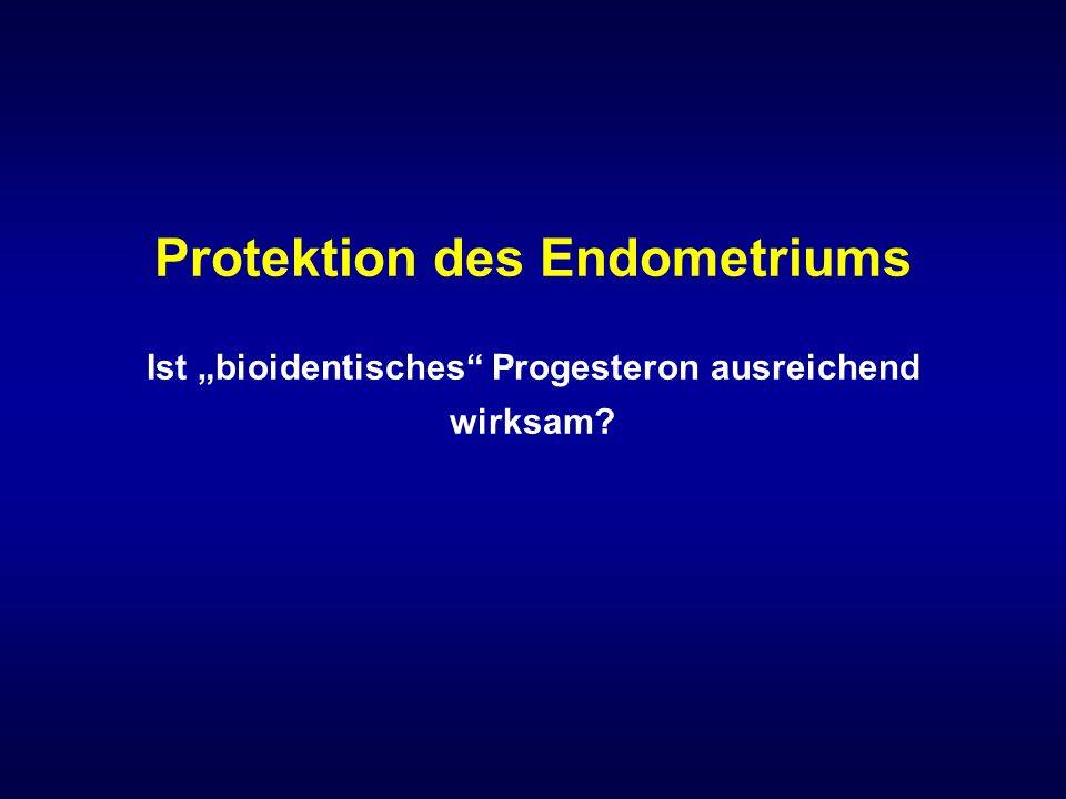 """Protektion des Endometriums Ist """"bioidentisches"""" Progesteron ausreichend wirksam?"""