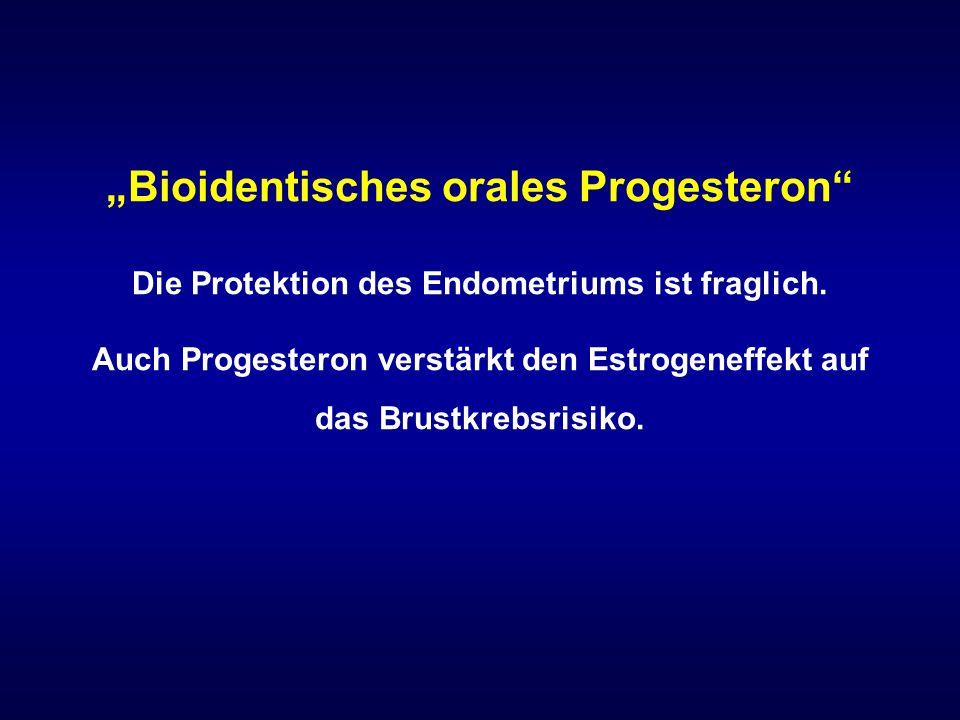 """""""Bioidentisches orales Progesteron"""" Die Protektion des Endometriums ist fraglich. Auch Progesteron verstärkt den Estrogeneffekt auf das Brustkrebsrisi"""
