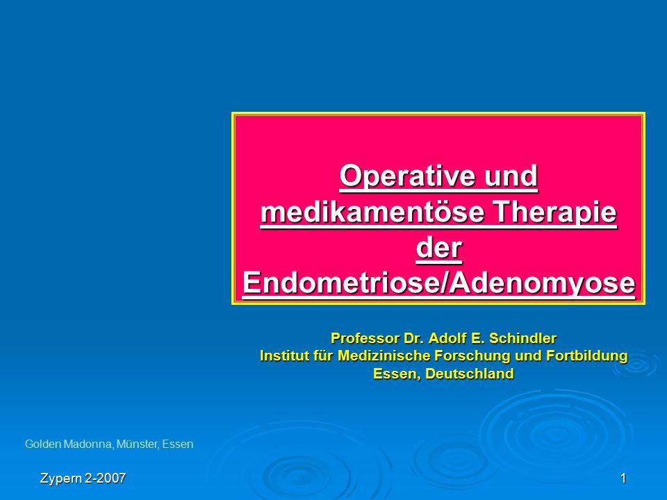 Zypern 2-2007 1 Operative und medikamentöse Therapie der Endometriose/Adenomyose Professor Dr. Adolf E. Schindler Institut für Medizinische Forschung